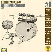 Ginger Baker of Cream - In Conversation 8 Radio/TV Program by Geoffrey Giuliano Narrated by Geoffrey Giuliano