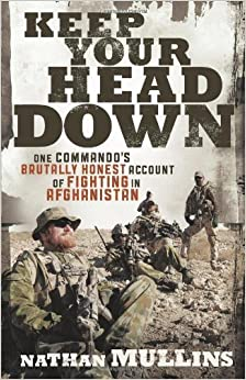 Keep Your Head Down: One Commando's Brutally Honest Account of Fighting in Afghanistan by Nathan Mullins (2011-10-01)