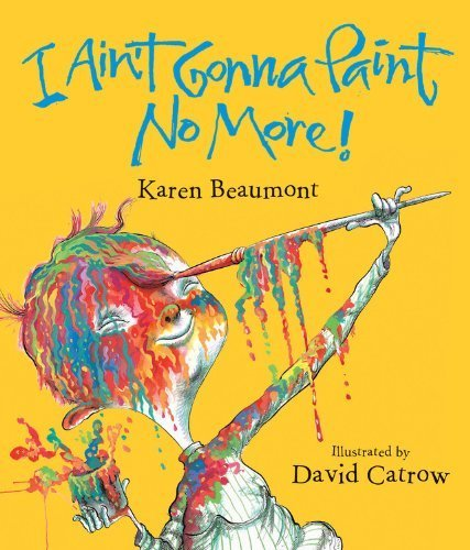 I Ain't Gonna Paint No More! lap board book by Beaumont, Karen (2012) Board book