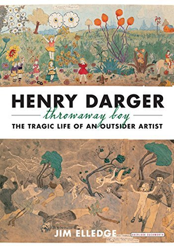 Henry Darger, Throwaway Boy: The Tragic Life of an Outsider Artist by Jim Elledge (2013-09-12)