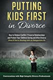 img - for Putting Kids First in Divorce: How to Reduce Conflict, Preserve Relationships and Protect Children During and After Divorce book / textbook / text book