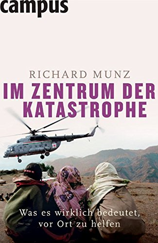 Im Zentrum der Katastrophe: Was es wirklich bedeutet, vor Ort zu helfen Gebundenes Buch – 12. März 2007 Richard Munz Campus Verlag 3593381230 Sozialarbeit