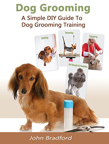dog grooming guide a simple diy guide to dog grooming training dog rh amazon com dog grooming guidepost dog grooming guide pdf