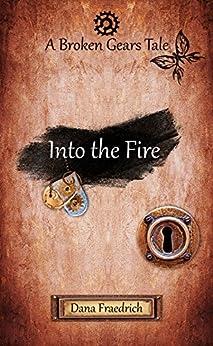 Into the Fire (Broken Gears Book 2) by [Fraedrich, Dana]