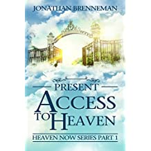 Present Access To Heaven (Heaven Now Book 1)
