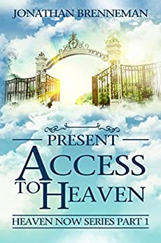 Present Access To Heaven (Heaven Now Book 1) by [Brenneman, Jonathan ]