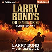 Larry Bond's Red Dragon Rising: Blood of War: Red Dragon Series, Book 4 | Larry Bond, Jim DeFelice