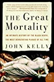 The Great Mortality: An Intimate History of the Black Death, the Most Devastating Plague of All Time (P.S.)