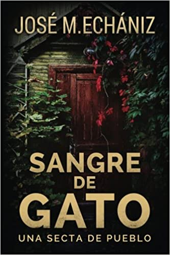 Amazon.com: Sangre de gato: Una secta de pueblo (Spanish Edition) (9781547075393): Jose Maria Echaniz: Books