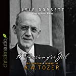 Passion for God: The Spiritual Journey of A. W. Tozer | Lyle W. Dorsett