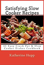 Satisfying Slow Cooker Recipes: 41 Easy Crock Pot & Slow Cooker Dishes Cookbook (English Edition)