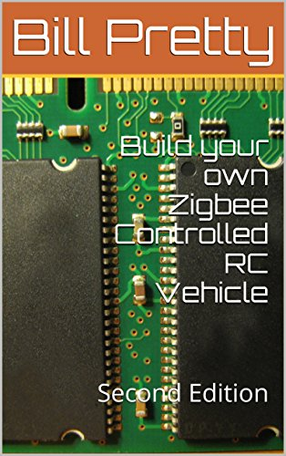 Build your own Zigbee Controlled RC Vehicle: Second Edition (Build you own Zigbee Controlled RC Vehicle)