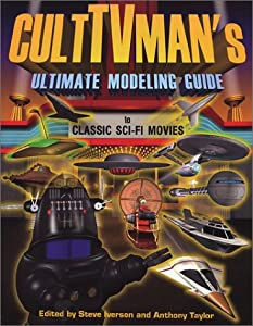 CultTVman's Ultimate Modeling Guide to Classic Sci-Fi Movies
