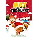 Children's Christmas Books :Max the Puppy: Holidays & Festivals, Pet animal in First Christmas Night, Kids Fantasy & Adventure Books (Easy Reading Bed time & Dream Stories for kids Book 3)
