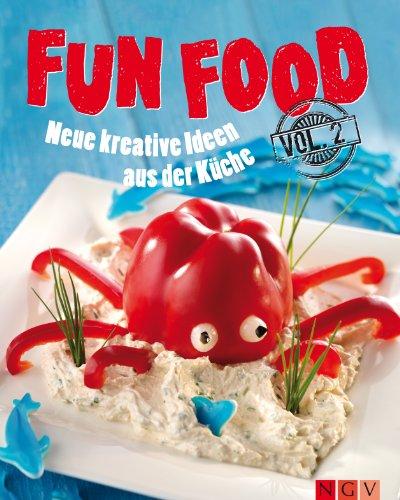 Fun Food - Volume 2: Neue kreative Rezepte