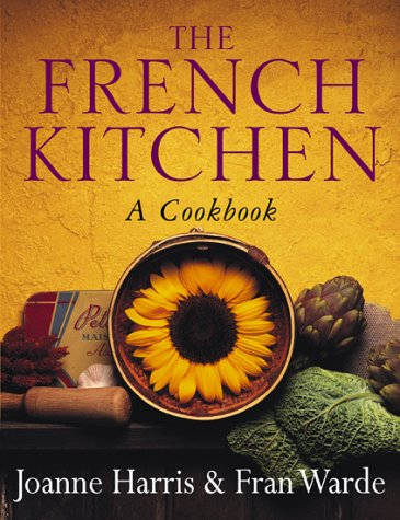 The French Kitchen: a Cook Book~Joanne Harris; Fran Warde pdf