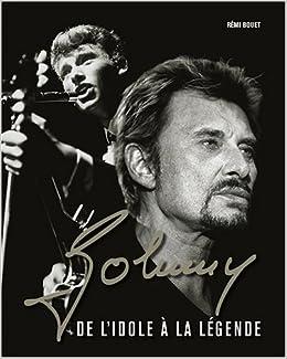Johnny De L Idole A La Legend Amazon Fr Remi Bouet Livres