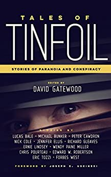 Tales of Tinfoil: Stories of Paranoia and Conspiracy by [Cole, Nick, Bale, Lucas, Bunker, Michael, Cawdron, Peter, Ellis, Jennifer, Gleaves, Richard, Lindsey, Ernie, Miller, Wendy Paine, Pourteau, Chris, Robertson, Edward W., Tozzi, Eric, West, Forbes]