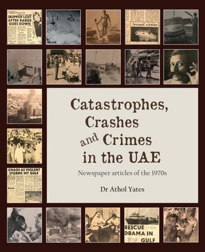 Catastrophes, Crashes and Crimes in the UAE: Newspaper articles of the 1970s by Medina Publishing