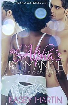 An Alpha's Romance: A Valentine's Day Novella by [Martin, Kasey]