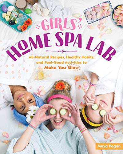 Book Cover: Girls' Home Spa Lab: All-Natural Recipes, Healthy Habits, and Feel-Good Activities to Make You Glow