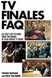 TV Finales FAQ: All That's Left to Know About the Endings of Your Favorite TV Shows (FAQ Series) (The Faq Series)