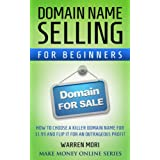 Domain name selling for beginners: How to choose a killer domain name for $1.99 and flip it for an outrageous...