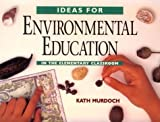 Ideas for Environmental Education : In the Elementary Classroom, Murdoch, Kath, 0435083473