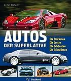 Autos der Superlative: Die Stärksten - Die Ersten - Die Schönsten - Die Schnellsten (GeraMond)