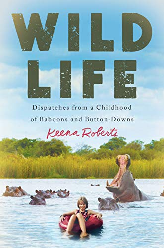 Wild Life: Dispatches from a Childhood of Baboons and Button-Downs by [Roberts, Keena]