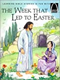 The Week That Led To Easter - Arch Books: The Story of Holy Week