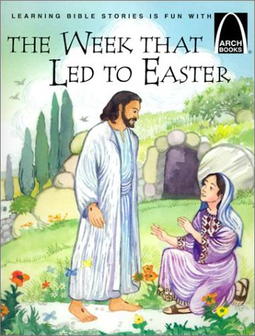 The Week That Led to Easter - Arch Books
