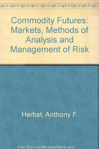 Commodity Futures: Markets, Methods of Analysis, and Management of Risk