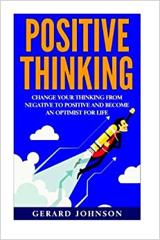 Book Positive Thinking: Change Your Thinking From Negative to Positive and Become an Optimist For Life (Positive Thinking, Positive Discipline, Positive Psychology, Happiness, Positive Affirmations)