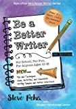 Be a Better Writer: For School, For Fun, For Anyone Ages 10-15 (The Be a Better Writer Series)