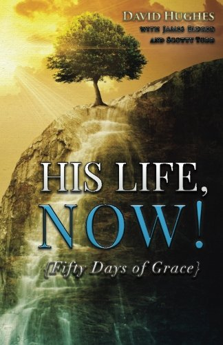 Download His Life, Now!: Fifty Days of Grace - A Devotional pdf