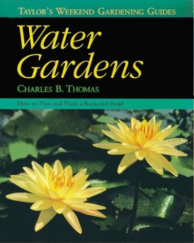 Water Gardens: How to Plan and Plant a Backyard Pond (Taylor's Weekend Gardening Guides, 5)