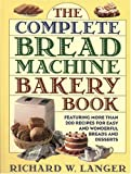The Complete Bread Machine Bakery Book, Richard W. Langer, 0316513032