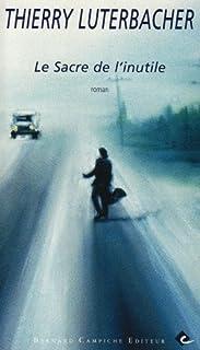 Le sacre de l'inutile : roman, Luterbacher, Thierry