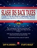 img - for Slash IRS Back Taxes - Negotiate IRS Back Taxes For As Little As Ten Cents On The Dollar: A Guide To The Offer in Compromise Process book / textbook / text book