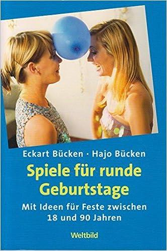 Spiele Für Runde Geburtstage : Mit Ideen Für Feste Zwischen 18 Und 90  Jahren: Amazon.de: Eckart Bücken, Hajo Bücken: Bücher