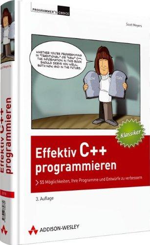 Effektiv C++ programmieren - Klassiker-Ausgabe: 55 Möglichkeiten, Ihre Programme und Entwürfe zu verbessern (Programmer's Choice)