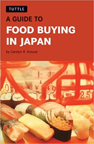 A Guide to Food Buying in Japan: Carolyn R  Krouse: 9780804834728