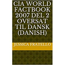 CIA World Factbook 2007 Del 2 oversat til Dansk (Danish) (Danish Edition)