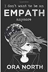 I Don't Want To Be An Empath Anymore: How To Reclaim Your Power Over Emotional Overwhelm, Build Better Boundaries, And Create A Life Of Grace And Ease Paperback