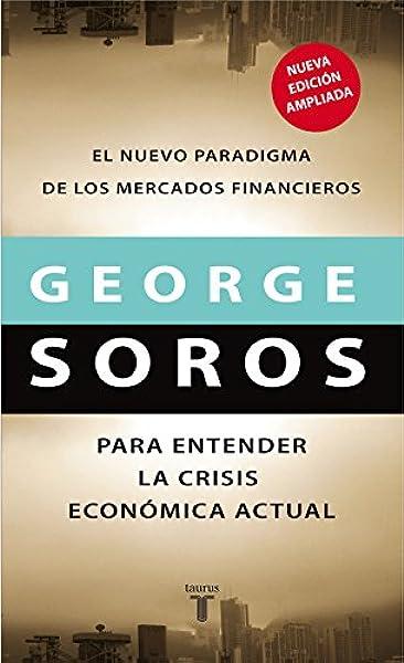 El nuevo paradigma de los mercados financieros: Para entender la crisis económica actual Pensamiento: Amazon.es: Soros, George: Libros