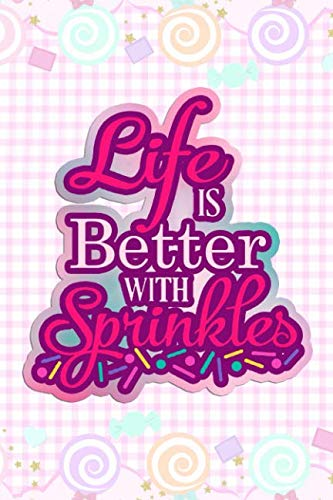 Life Is Better With Sprinkles: Blank Lined Notebook Journal Diary Composition Notepad 120 Pages 6x9 Paperback ( Candy ) Pastel Pink