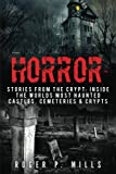Horror: Stories From The Crypt: Inside The Worlds Most Haunted Castles, Cemeteries & Crypts (True Horror Stories, Haunted Places, Creepy Stories, Scary Short Stories, Haunted Asylums) (Volume 1)