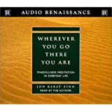 Wherever You Go There You Are: Mindful Meditation in Everyday Life