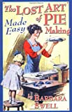The Lost Art of Pie Making Made Easy, Barbara Swell, 1883206421